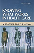 Knowing What Works in Health Care: A roadmap…