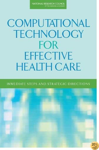 TComputational Technology for Effective Health Care: Immediate Steps and Strategic Directions