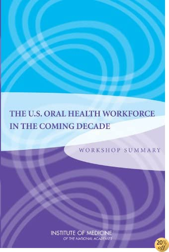 The U.S. Oral Health Workforce in the Coming Decade: Workshop Summary