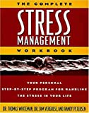Petersen, Randy: The Complete Stress Management Workbook: Your Personal Step-By-Step Program for Handling the Stress in Your Life