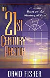 Fisher, David: The 21st Century Pastor: A Vision Based on the Ministry of Paul