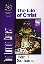 The Life of Christ by John H. Sailhamer