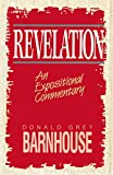 Barnhouse, Donald G.: Revelation: An Expositional Commentary