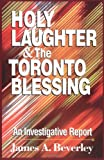 Beverley, James A.: Holy Laughter and the Toronto Blessing: An Investigative Report