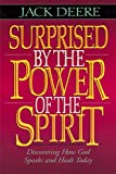 Deere, Jack: Surprised by the Power of the Spirit: Discovering How God Speaks and Heals Today Y