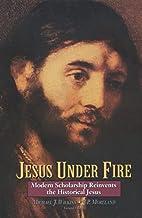 Jesus Under Fire: Modern Scholarship…