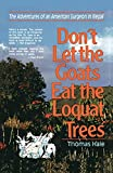 Hale, Thomas: Don't Let the Goats Eat the Loquat Trees: Adventures of an American Surgeon in Nepal