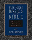 Briner, Bob: Business Basics from the Bible: More Ancient Wisdom for Modern Business