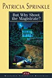 Sprinkle, Patricia: But Why Shoot the Magistrate? (Thoroughly Southern Mysteries, No. 2)