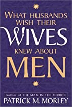 What Husbands Wish Their Wives Knew About…