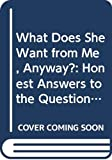 Zondervan: What Does She Want from Me, Anyway?: Honest Answers to the Questions Men Ask About Women
