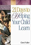 Fuller, Cheri: 21 Days to Helping Your Child Learn: A Proven Plan for Beginning New Habits