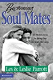 Parrott, Les: Becoming Soul Mates: Cultivating Spiritual Intimacy in the Early Years of Marriage