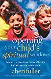 Fuller, Cheri: Opening Your Child&#39;s Spiritual Windows: Ideas to Nurture Your Child&#39;s Relationship With God
