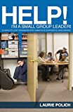 Polich, Laurie: Help, I'm a Small-Group Leader!: 50 Ways to Lead Teenagers into Lively & Purposeful Discussions