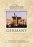 Christian Travelers Guide to Germany, The by…