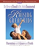 Cloud, Henry: Raising Great Kids Workbook for Parents of Preschoolers