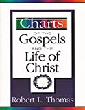 Thomas, Robert L.: Charts of the Gospels and the Life of Christ