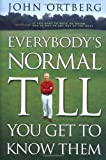 Ortberg, John: Everybody's Normal Till You Get to Know Them