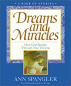 Dreams and Miracles by Ann Spangler