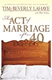 Lahaye, Tim: The Act of Marriage After 40: Making Love for Life