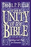 Fuller, Daniel P.: The Unity of the Bible: Unfolding God&#39;s Plan for Humanity