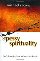 Messy Spirituality by Mike Yaconelli