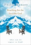 Philip Yancey: Reaching for the Invisible God: What Can We Expect to Find?