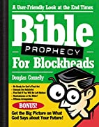 Bible Prophecy for Blockheads by Douglas…