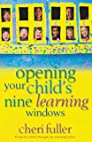 Fuller, Cheri: Opening Your Child&#39;s Nine Learning Windows