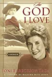 Tada, Joni Eareckson: The God I Love: A Lifetime of Walking With Jesus