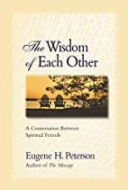 The Wisdom of Each Other by Eugene H.…