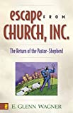 Halliday, Steve: Escape from Church, Inc: The Return of the Pastor-Shepherd