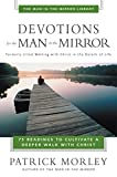 Morley, Patrick: Devotions for the Man in the Mirror: 75 Readings to Cultivate a Deeper Walk With Christ