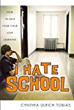 Tobias, Cynthia Ulrich: I Hate School: How to Help Your Child Love Learning