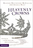 Hunt, Angela Elwell: Heavenly Crowns: Striving for a Godly Life in the Midst of Daily Struggles