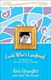 Spangler, Ann: Look Who&#39;s Laughing: Rib-Tickling Stories of Fun, Faith, Family, and Friendship