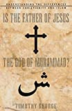 George, Timothy: Is the Father of Jesus the God of Muhammad?