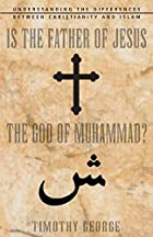 Is the Father of Jesus the God of Muhammad?…