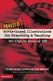 Larson, Craig Brian: More Movie-Based Illustrations for Preaching and Teaching: 101 Clips to Show or Tell (No. 2)