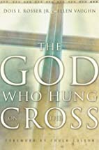 The God Who Hung on the Cross by Jr. Dois I.…