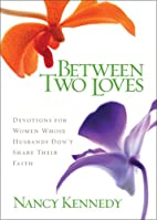 Between Two Loves: Devotions for Women Whose…