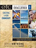Ortberg, John: Old Testament Challenge Volume 1: Creating a New Community: Life-Changing Stories from the Pentateuch