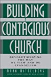 Mittelberg, Mark: Building a Contagious Church: Revolutionizing the Way We View and Do Evangelism