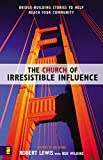 Lewis, Robert: The Church of Irresistible Influence: Bridge-Building Stories to Help Reach Your Community