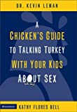 Leman, Kevin: A Chicken's Guide to Talking Turkey With Your Kids About Sex: A Healthy Look at Sexuality for Parents to Give Their Children Ages 8 to 14