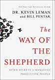 Leman, Kevin: The Way of the Shepherd: Seven Ancient Secrets to Managing Productive People