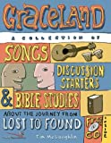 Maclaughlin, Tim: Graceland: A Collection of Songs, Discussion Starters, and Bible Studies About the Journey from Lost to Found
