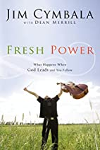 Fresh Power: What Happens When God Leads and…
