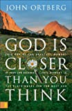 Ortberg, John: God Is Closer Than You Think: If God Is Always With Us, Why Is He So Hard to Find?